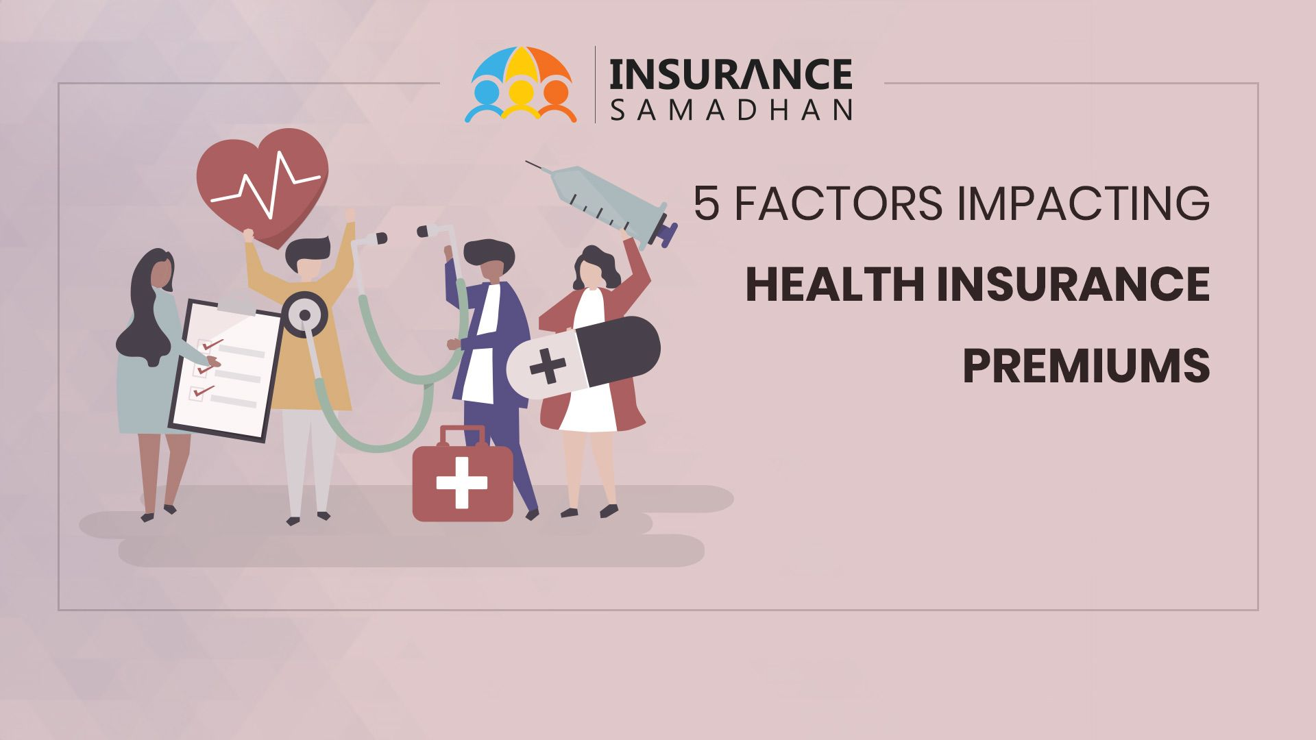 6 Factors that could impact your health insurance premiums costs