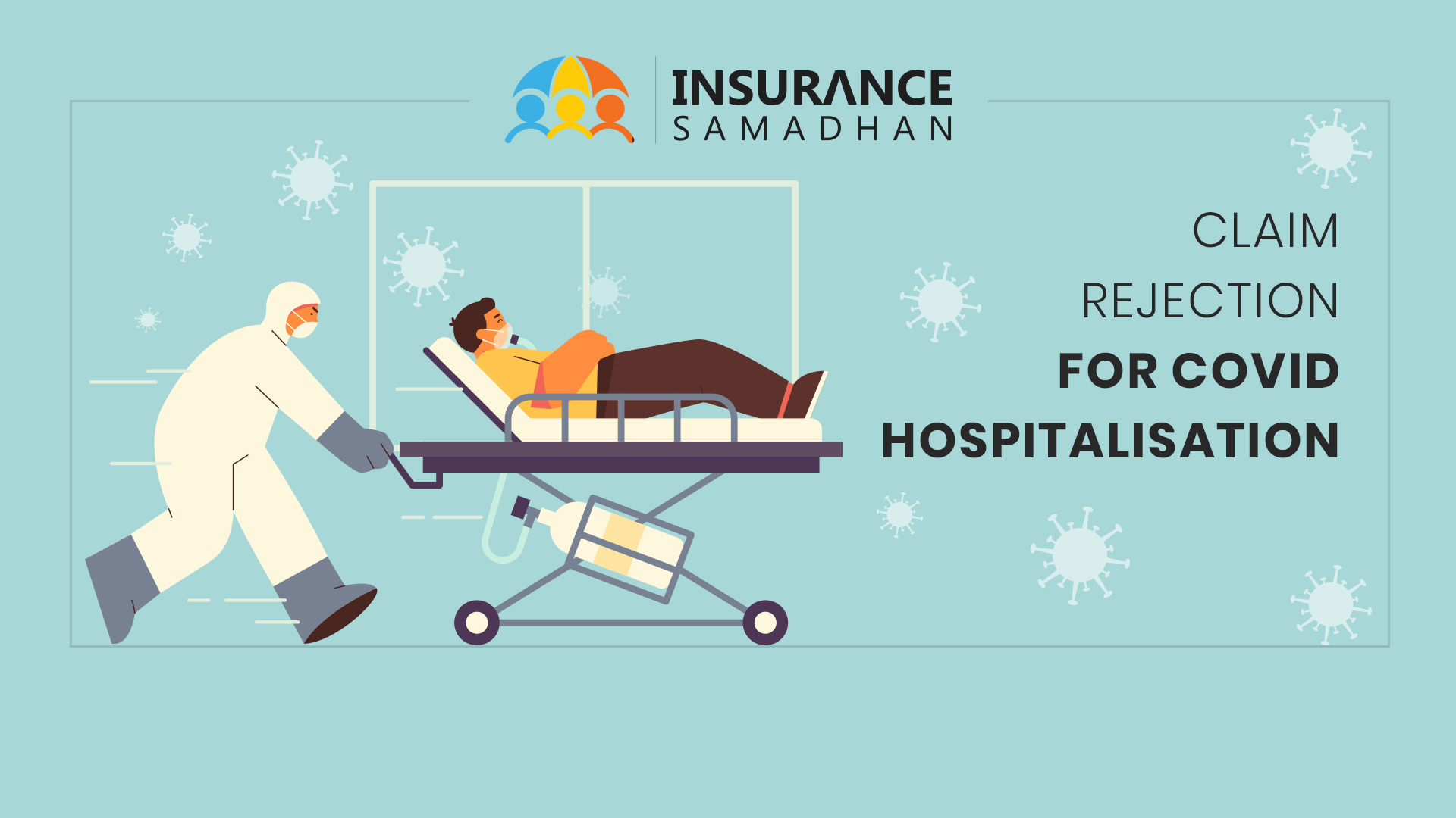 Are you Suffering from Insurance Claim Rejection for Covid-19 Hospitalization? Know What You Can Do with Your Insurance?