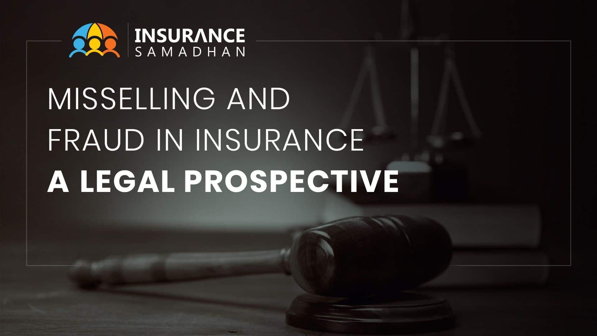 Mis-selling and Fraud in Insurance Policy and the legal perspective to it