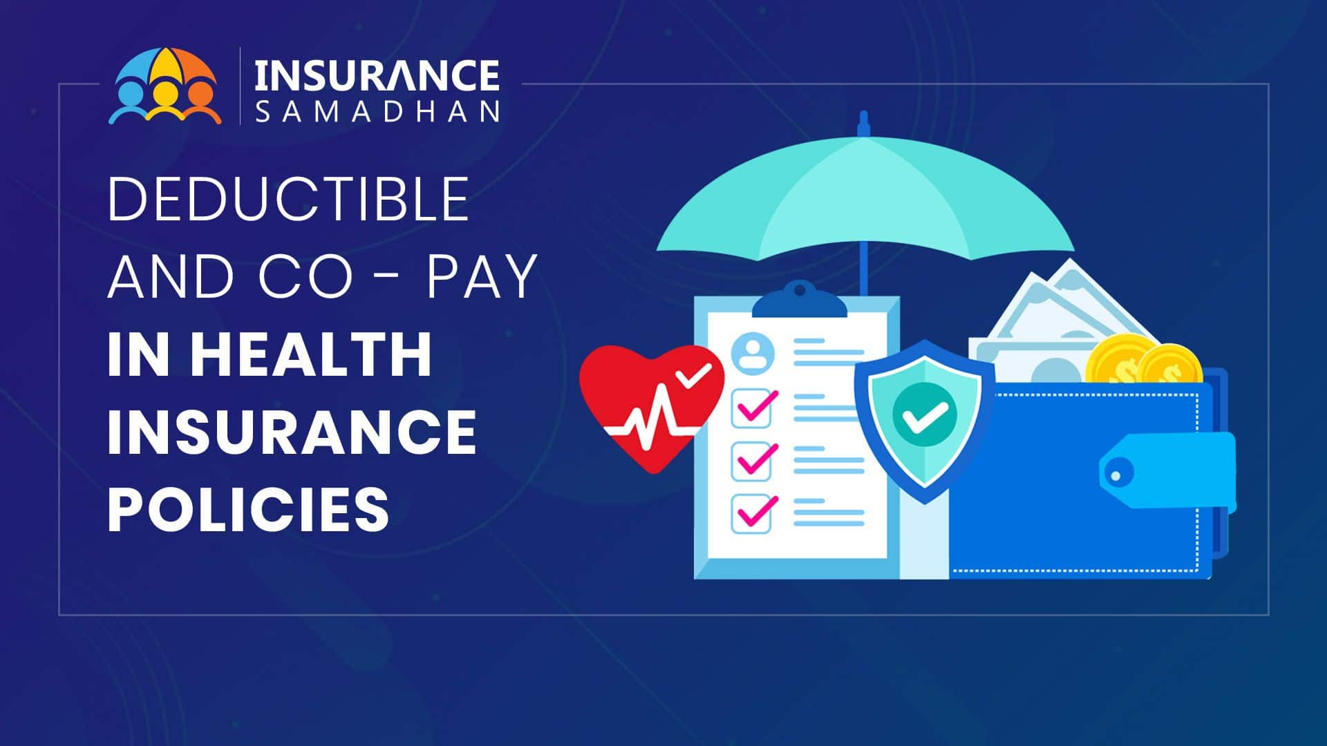 Role of Deductible and Co-Pay in Health Insurance Policies