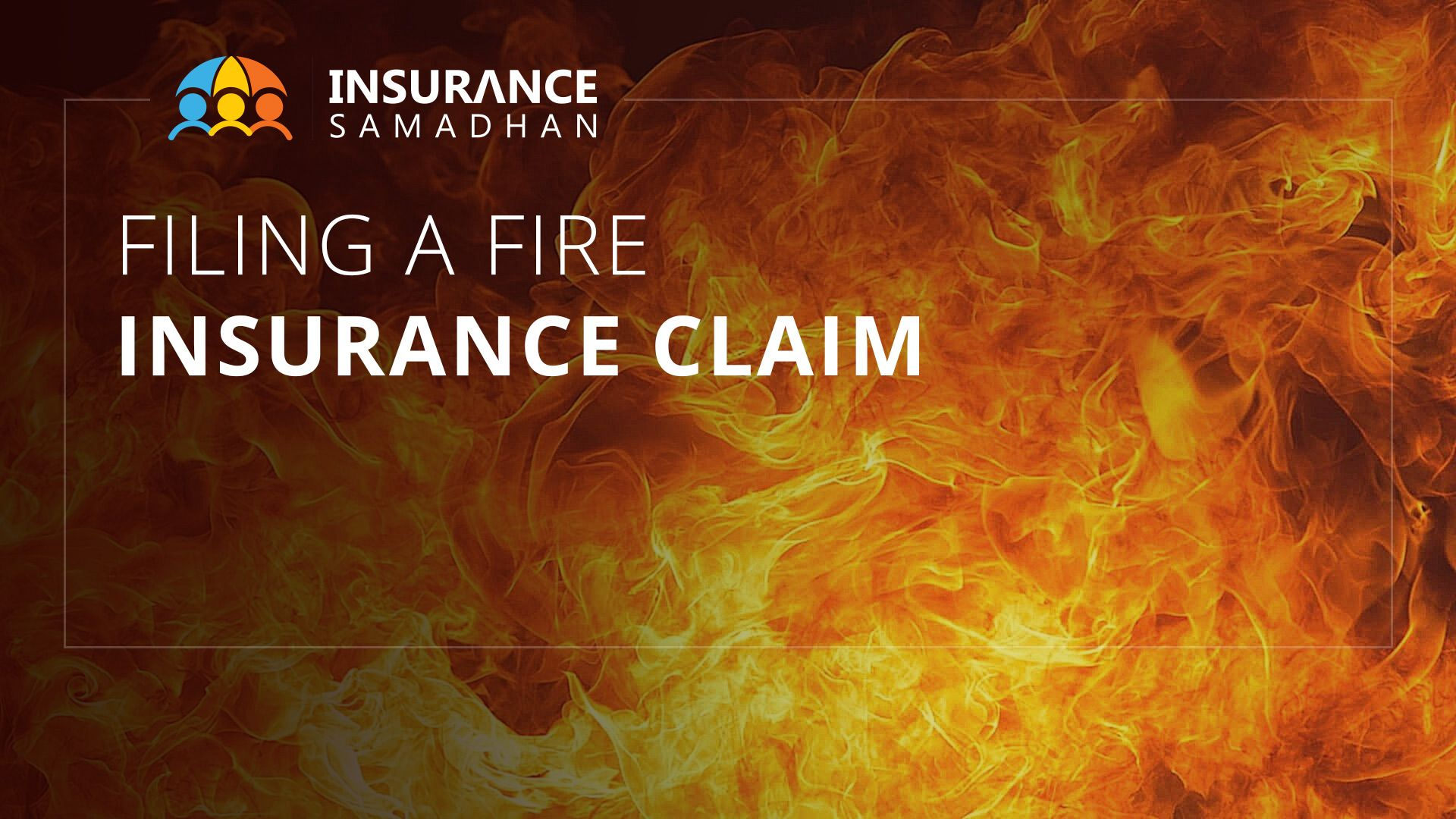 Fire Insurance Definition, Types, Claim Process and Importance
