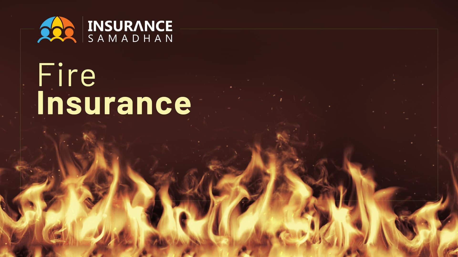 Fire Insurance Policy: Definition, Functions, Importance and process