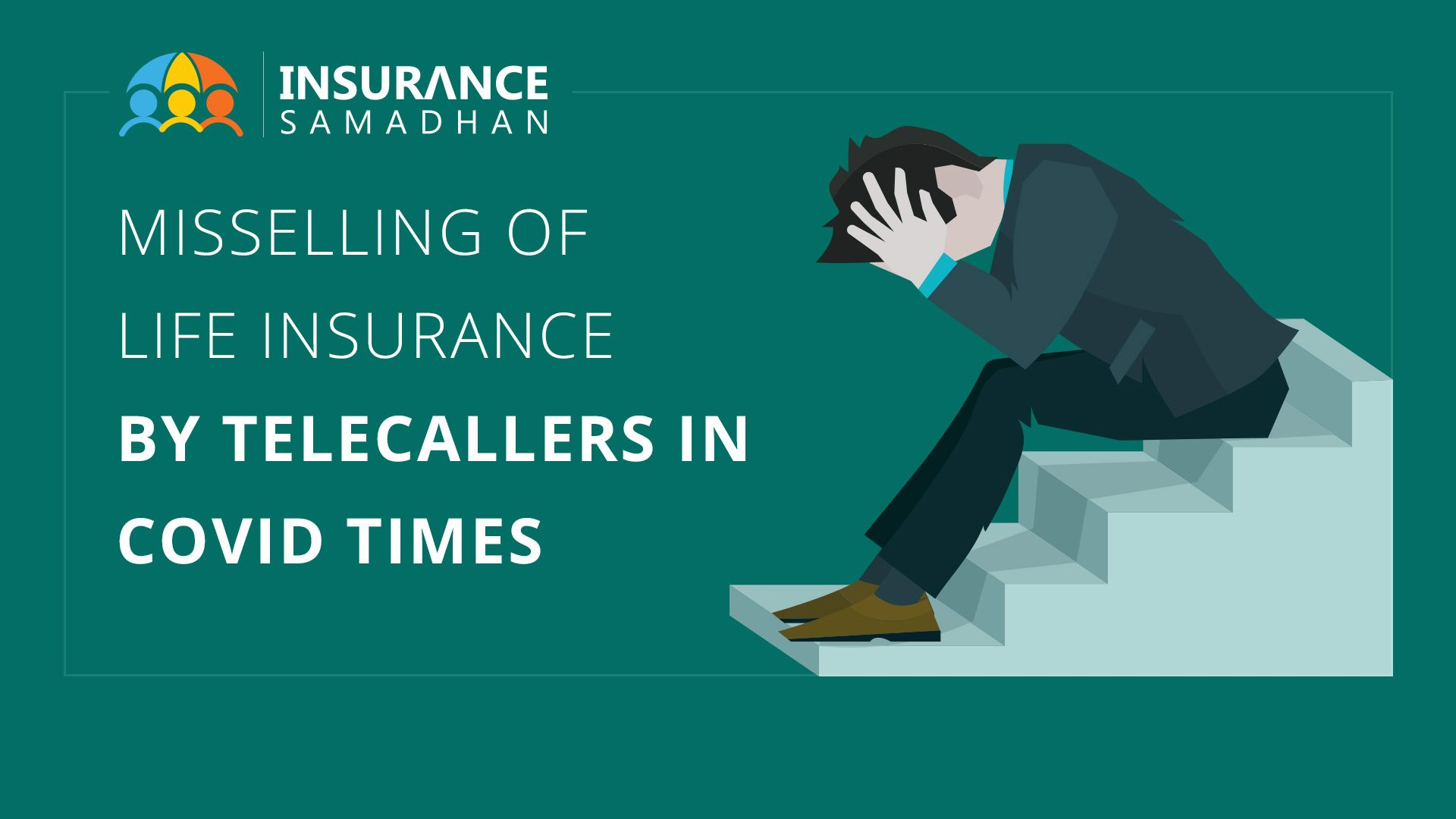 Mis-selling of Life Insurance by telecallers in COVID-19 times