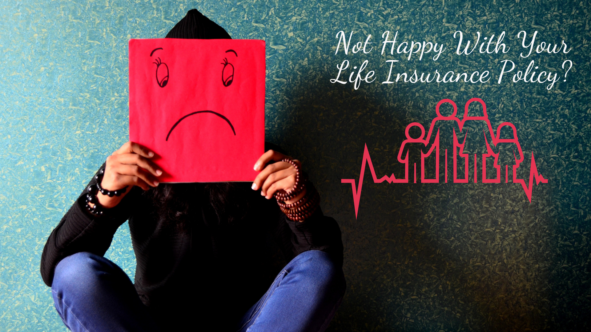 5 Things To Do If You are Not Happy With Your Life Insurance Policy