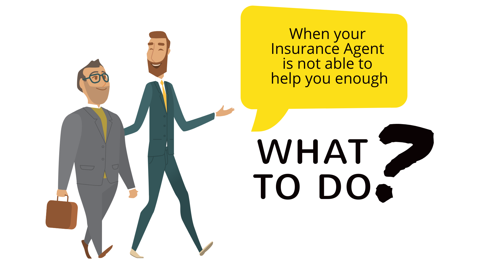 5 things to know when your Insurance Agent is unable to help you enough