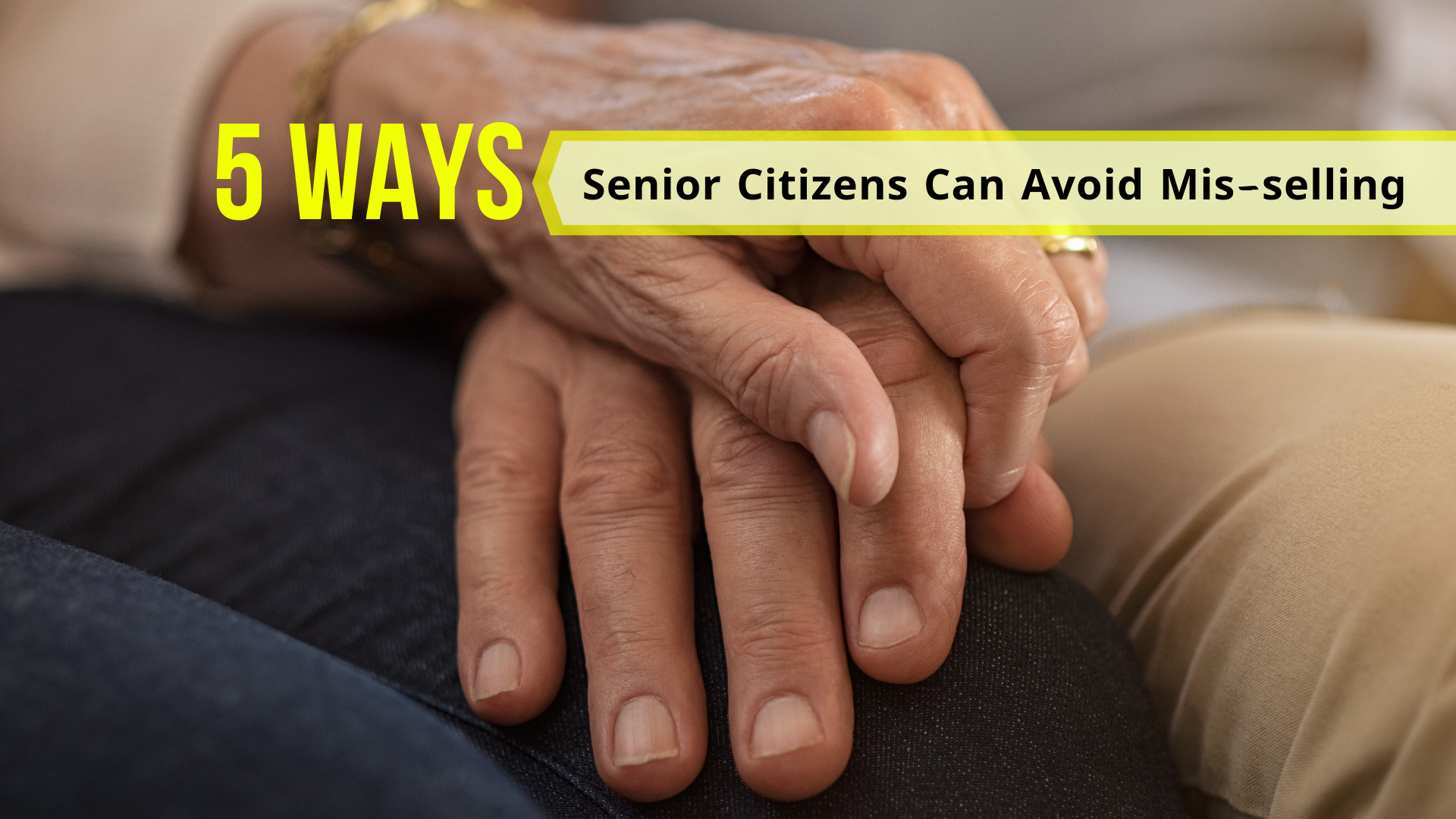 5 ways senior citizens can avoid being mis-sold an insurance policy