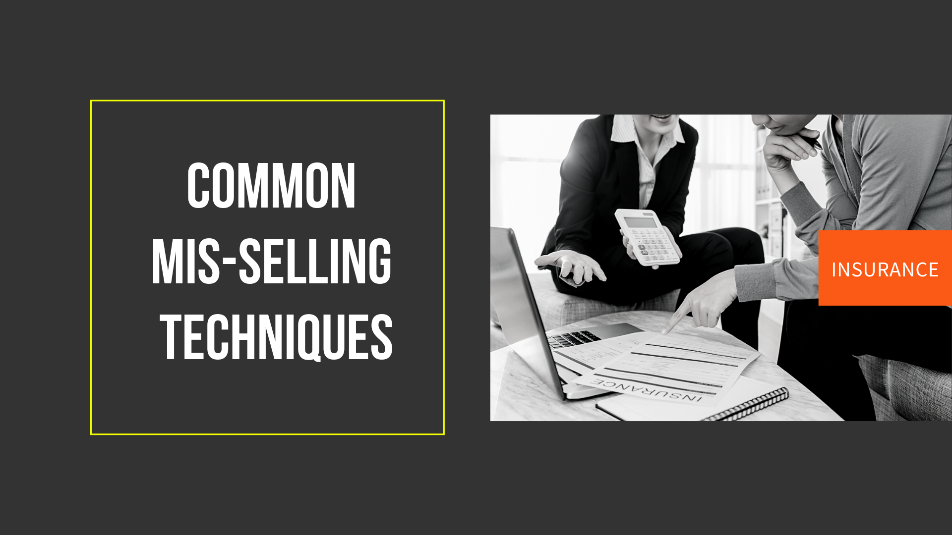 4 Common mis-selling techniques of Insurance Agents