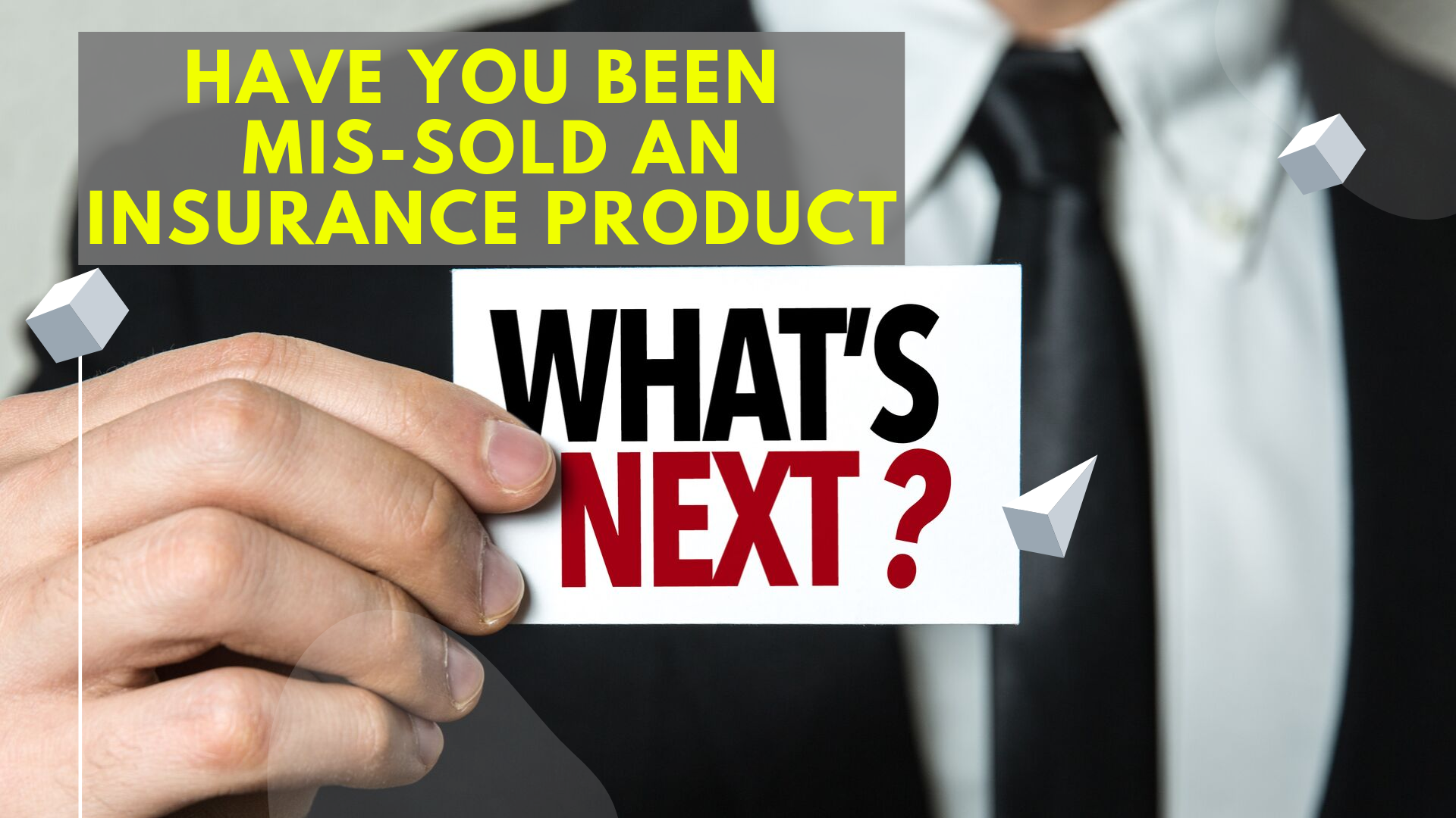 What to do if you have been mis-sold an Insurance Product